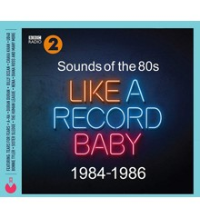 Sounds Of The 80s - Like A Record Baby (1984-1986)